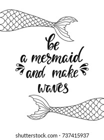 Be a mermaid and make waves. Inspirational quote about summer. Modern calligraphy phrase with hand drawn mermaid's tail. Simple vector lettering for print and poster. Typography design