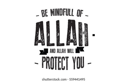 Be mindfull of Allah, and Allah will protect you