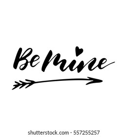 Be mine - freehand ink inspirational romantic quote for valentines day, wedding, save the date card. Handwritten calligraphy isolated on a white background. Vector illustration