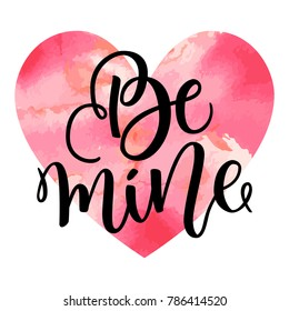 Be mine hand lettering, black ink calligraphy isolated on white background. Valentines Day vector design. Greetings Card for 14 February. Brush script for printing. Watercolor red heart.