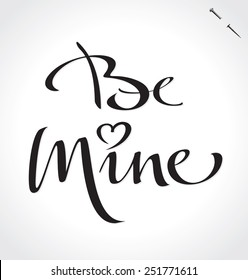 BE MINE original custom hand lettering -- handmade calligraphy, vector (eps8); typography background/ overlay for romantic photo cards or party invitations for Valentine's Day or wedding;