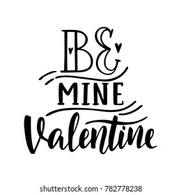Be mine Valentine. Hand drawn vintage illustration with hand-lettering. This illustration can be used as a greeting card for Valentine's day or wedding.