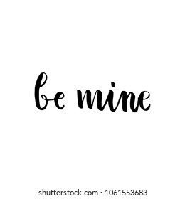 """Be mine"" Valentine's Day Romantic Brush Hand Lettering Black on White Background"