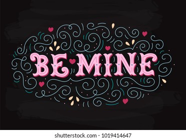 Be mine. Vintage illustration with hand lettering on chalkboard. Pastel colors. Can be used as a greeting card for Valentine's day or wedding. Drawn art sign. Vector design.