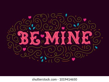 Be mine. Vintage illustration with hand lettering. Can be used as a greeting card for Valentine's day or wedding, as a print on t-shirt, mug, bag, poster, banner. Bright colors. Drawn art sign. Vector