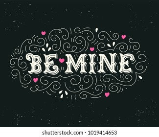Be mine. Vintage illustration with hand lettering, pink hearts and texture background. Can be used as a greeting card for Valentine's day or wedding. Print for your design. Drawn art sign. Vector.