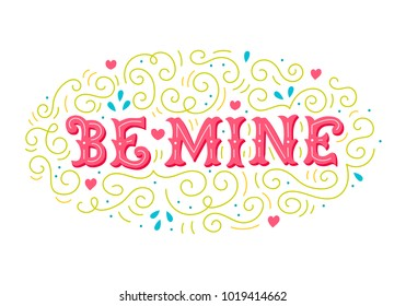 Be mine. Vintage illustration with hand lettering. Bright spring colors. Can be used for greeting card or invitation, print on t-shirt, mug, bag, poster, banner. Drawn art sign. Vector.