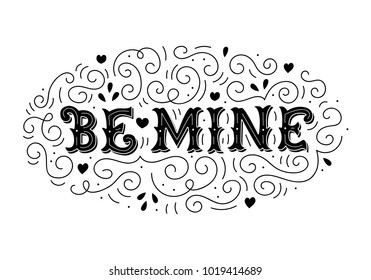 Be mine. Vintage illustration with hand lettering. Can be used as a greeting card for Valentine's day or wedding, as a print on t-shirt, mug, bag, poster, banner. Drawn art sign. Vector illustration.