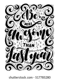 Be more awesome than last year.Inspirational quote.Hand drawn poster with hand lettering.