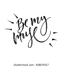Be my muse card template. Hand drawn lettering. Modern calligraphy. Ink illustration. Design for banner, poster, card, invitation, flyer, brochure, t-shirt. Isolated on white background.