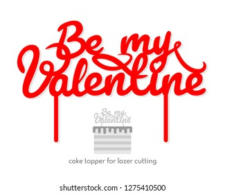 Be my Valentine cake topper vector design, calligraphy pattern, handwritten. Perfect for scrap booking, poster, textile, gift, photo zone. Vector illustration, template for laser or milling cut.
