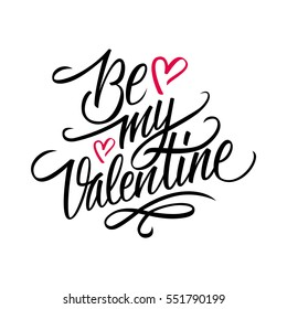 Be my Valentine calligraphic lettering design card template. Creative typography for holiday greetings. Vector illustration.