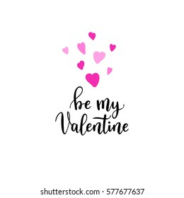 Be my Valentine greeting card, poster with hearts. Vector background with hand lettering.