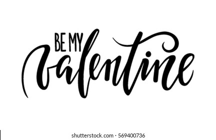 be my Valentine Hand drawn creative calligraphy and brush pen lettering isolated on white background. design for holiday greeting cards and invitations of the wedding day and Happy Valentine's day