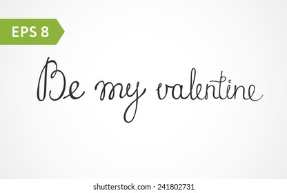 Be my valentine - hand lettering, calligraphy