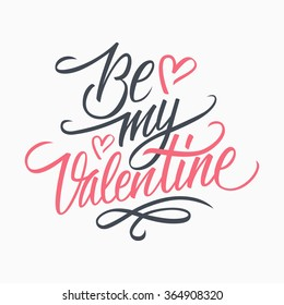 Be my Valentine hand lettering. Hand drawn greeting card design. Handmade calligraphy. Vector illustration.