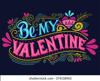 Be my Valentine. Hand lettering with decoration elements. This illustration can be used as a greeting card for Valentine's day or wedding or as a print or poster.