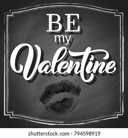 Be my Valentine hand lettering, on vintage black chalkboard background with shadow and kiss lipstick print. Vector illustration. Can be used for Valentine's day design.