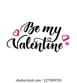 Be my Valentine. Inspirational romantic lettering isolated on white background. Vector illustration for Valentines day greeting cards, posters, print on T-shirts and much more.