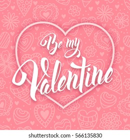 Be my Valentine. Original hand lettering, calligraphy by brush. Typography design for romantic cards or invitations for Valentine's Day with unusual pattern on background. Vector illustration.