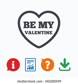 Be my Valentine sign icon. Heart Love symbol. Information think bubble, question mark, download and report.
