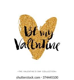 Be my Valentine. Valentines day calligraphy glitter card. Hand drawn design elements. Handwritten modern brush lettering.