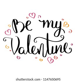 Be my Valentine.Inspirational vector hand drawn quote. Ink brush lettering isolated on white background. Motivation saying for cards, posters and t-shirt