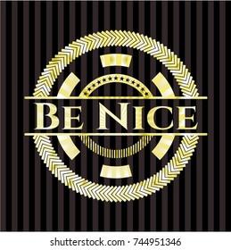 Be Nice golden emblem or badge