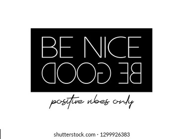 Be Nice Be Good Text for Fashion and Poster Prints