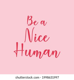 Be a nice human handwritten lettering quote vector illustration. Motivational and inspiration slogan flat style. Print for tshirts or backdrop.Isolated on pink background.Kindness communication quote.