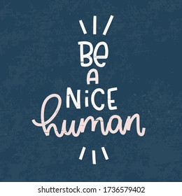 Be a nice human kindness, connection and communication quote vector design. Social life pink and white lettering on a vintage navy background.