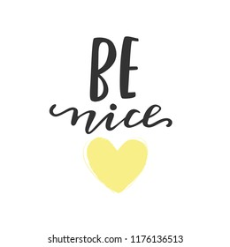 Be nice - Vector hand drawn lettering phrase. Modern brush calligraphy for blogs and social media. Motivation and inspiration quotes for photo overlays, greeting cards, posters, planners, note books