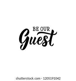 Be our guest. Lettering. Inspirational and funny quotes. Can be used for prints bags, t-shirts, home decor, posters, cards.