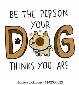 Be the person your dog thinks you are cute cartoon doodle vector illustration