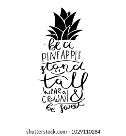 Be a pineapple, stand tall, wear a crown and be sweet. Inspirational vector hand drawn quote. Ink brush lettering isolated on white background. Motivation saying for cards, posters and t-shirt