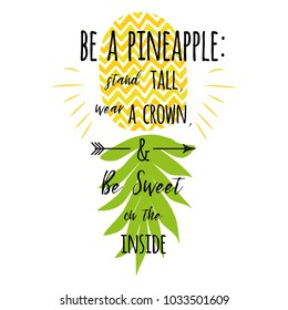 Be a pineapple: Stand tall, wear a crown, and be sweet on the inside. Motivational decorative print with pineapple. Summer fresh design with juicy and sweet pineapple in bright color. Fresh fruit.