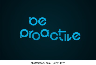 Be Proactive slogan text. Positive motivational attitude. Business leadership proactive behavior approach. Vector illustration.