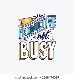 be productive not busy quotes lettering