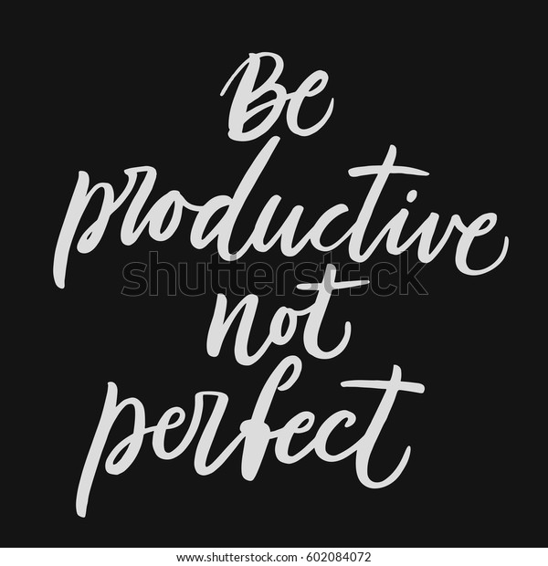 Be Productive Not Perfect Calligraphy Quote Stock Vector ...
