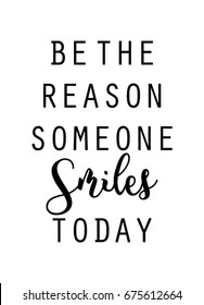 Be the reason someone smiles today quote in vector. Wall print.