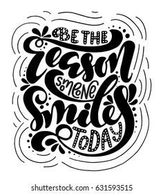 Be the reason someone smiles today.Inspirational quote.Hand drawn poster with hand lettering.