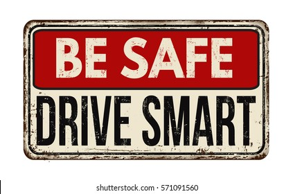 Be safe drive smart vintage rusty metal sign on a white background, vector illustration