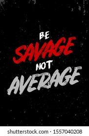 be savage not average quotes tshirt design. vintage grunge style vector illustration. for gym, fitness, sport industries