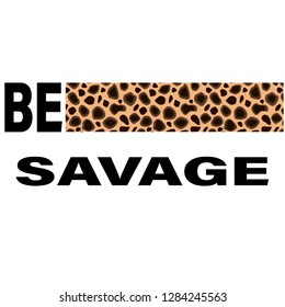 be savage slogan for t-shirt print and other uses