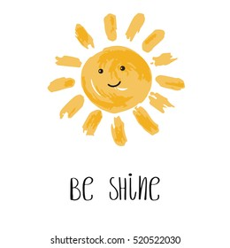 Be Shine vector illustration. Fun quote. Hand lettering inspirational typography poster with sun smiling face. Handwritten banner, logo, label or badge.