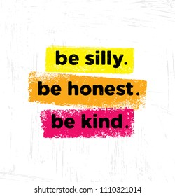 Be Silly. Be Honest. Be Kind. Inspiring Creative Motivation Quote Poster Template. Vector Typography Banner Design Concept On Grunge Texture Rough Background