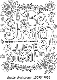Be strong believe in yourself font with flower element for Valentine's day or Love Cards. Hand drawn with inspiration word. Coloring for adult and kids. Vector Illustration.