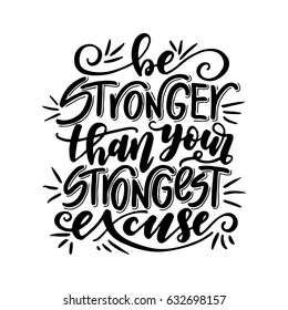 Be stronger than your strongest excuse.Inspirational quote.Hand drawn illustration with hand lettering.