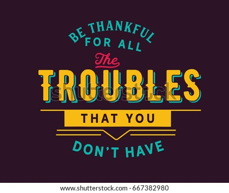 Be Thankful All Troubles That You Stock Vector Royalty Free