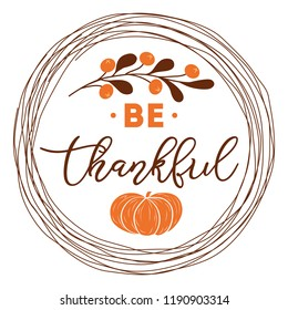 Be thankful text decorated fall branch with berry pumpkin into circle wreath Vector illustration made in orange brown autumn color Thanksgiving day phrase word font quote Happy Thanksgiving Day design